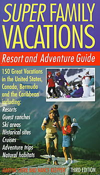 Super Family Vacations/Resort and Adventure Guide