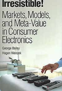 Irresistible! Markets, Models, And Meta-value in Consumer Electronics