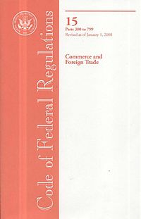 Code of Federal Regulations, Title 15, Commerce and Foreign Trade, Pt. 300-799, Revised as of Jan. 1, 2008