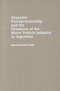 Absentee Entrepreneurship and the Dynamics of the Motor Vehicle Industry in Argentina