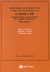 Statutory Supplement to Cases and Materials on Labor Law Collective Bargaining in a Free Society