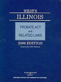 West's Illinois Probate Act and Related Laws 2008