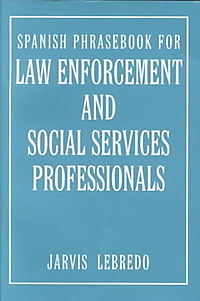 Spanish Phrasebook for Law Enforcement and Social Services Professionals