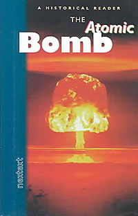 The Atomic Bomb, Grades 7-12 a Historical Reader