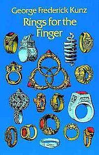 Rings for the Finger; From the Earliest Known Times to the Present, With Full Descriptions of the Origin, Early Making, Materials, the Archaeology, H