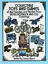 Collectible Toys and Games of the Twenties and Thirties from Sears, Roebuck and Co. Catalogs