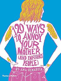 120 Ways to Annoy Your Mother and Influence People