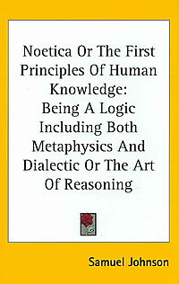 Noetica or the First Principles of Human Knowledge: Being a Logic Including Both Metaphysics and Dialectic or the Art of Reasoning