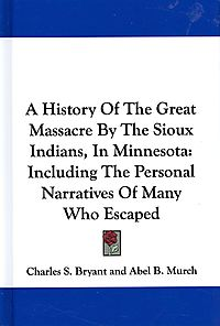 A History of the Great Massacre by the Sioux Indians, in Minnesota