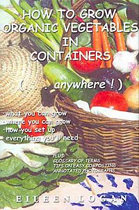 How to Grow Organic Vegetables in Containers (. . .Anywhere!)