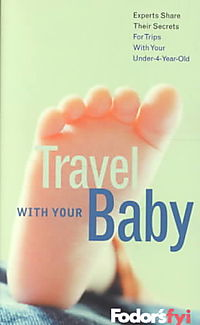 Fodor's Fyi Travel With Your Baby