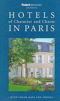Fodor's Rivages Hotels and Character and Charm in Paris