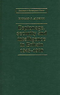 Espionage, Security and Intelligence in Britain 1945-1970