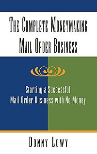The Complete Moneymaking Mail Order Business