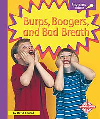 Burps, Boogers, and Bad Breath