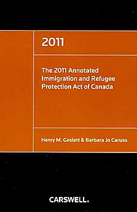 The 2011 Annotated Immigration and Refugee Protection Act of Canada