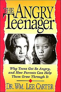 The Angry Teenager/Why Teens Get So Angry, and How Parents Can Help Them Grow Through It