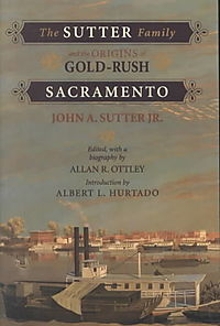 The Sutter Family and the Origins of Gold-Rush Sacramento