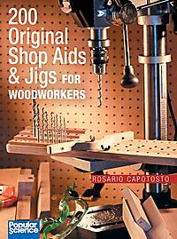 200 Original Shop AIDS And Jigs for Woodworkers