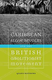 Caribbean Slave Revolts and the British Abolitionist Movement