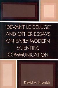 Devant Le Deluge and Other Essays on Early Modern Scientific Communication