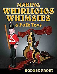 Making Whirligigs, Whimsies, and Folk Toys