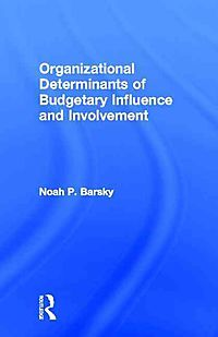 Organizational Determinants of Budgetary Influence and Involvement