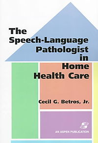 The Speech-Language Pathologist in Home Health Care