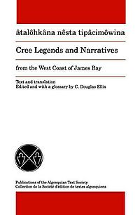 Atalohkana nesta tipacimowina / Cree Legends and Narratives from the West Coast of James Bay