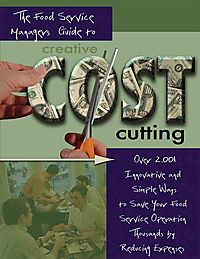 The Food Service Managers Guide to Creative Cost Cutting