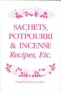 Sachets, Potpourri and Incense Recipes, Etc.