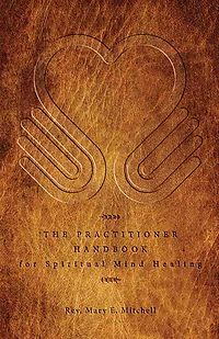 The Practitioner Handbook for Spiritual Mind Healing