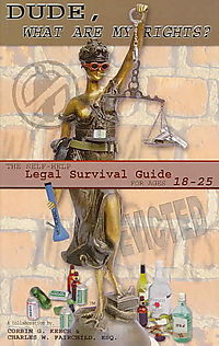 Dude, What Are My Rights? the Self-help Legal Survival Guide for Ages 18-25