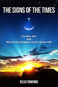 The Signs of the Times, the New Ark, and the Coming Kingdom of the Divine Will