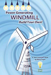 Power Generating Windmill, Build Your Own!