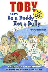 Toby, the Pet Therapy Dog Says, Be a Buddy Not a Bully