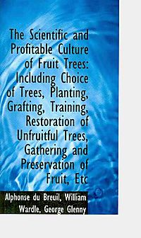 The Scientific and Profitable Culture of Fruit Trees