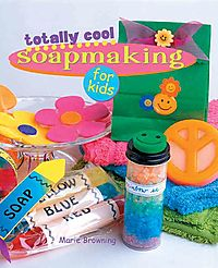 Totally Cool Soapmaking For Kids