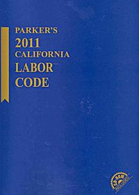 Parker's California Labor Code 2011