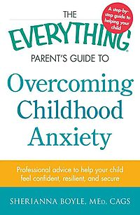 The Everything Parent's Guide to Overcoming Childhood Anxiety