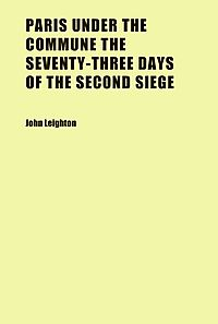 Paris Under the Commune the Seventy-three Days of the Second Siege