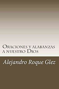 Oraciones y alabanzas a nuestro Dios / Prayers and Praises to Our God