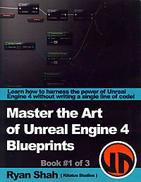 Master the Art of Unreal Engine 4 - Blueprints
