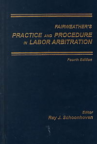 Fairweather's Practice and Procedure in Labor Arbitration