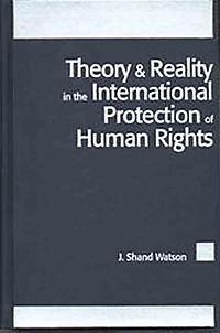 Theory & Reality in the International Protection of Human Rights