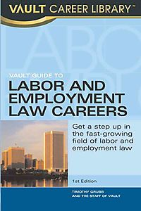 Vault Guide to Labor and Employment Law Careers