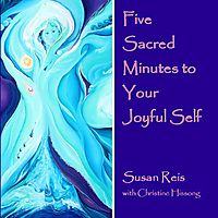 Five Sacred Minutes to Your Joyful Self