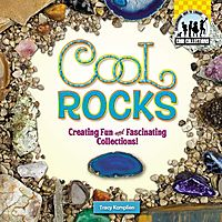 Cool Rocks: Creating Fun and Fascinating Collections!