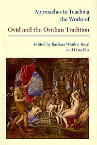 Approaches to Teaching the Works of Ovid and the Ovidian Tradition