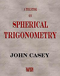 A Treatise on Spherical Trigonometry and Its Application to Geodesy and Astronomy, With Numerous Examples